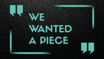 """Featured Quote: """"We wanted a piece."""""""