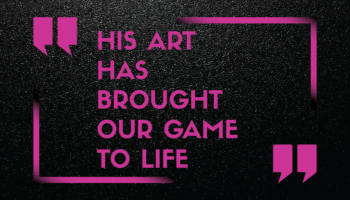 "Featured Quote: ""His art has brought our game to life."""