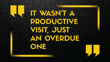 "Featured Quote: ""It wasn't a productive visit, just an overdue one."""