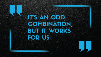 "Featured Quote: ""It's an odd combination, but it works for us."""